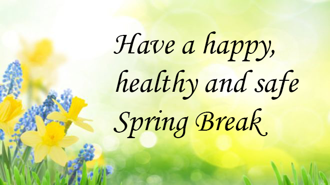 Have a happy, healthy & safe Spring Break